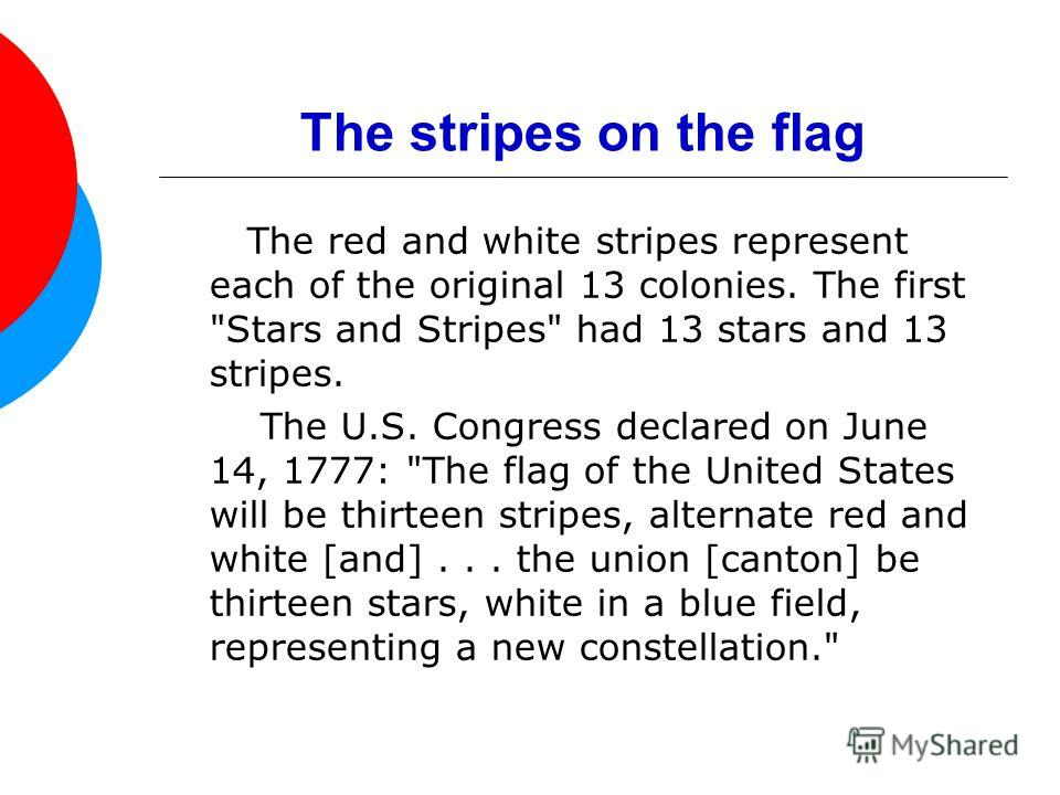 The stripes on the flag The red and white stripes represent each of the original 13 colonies. The first