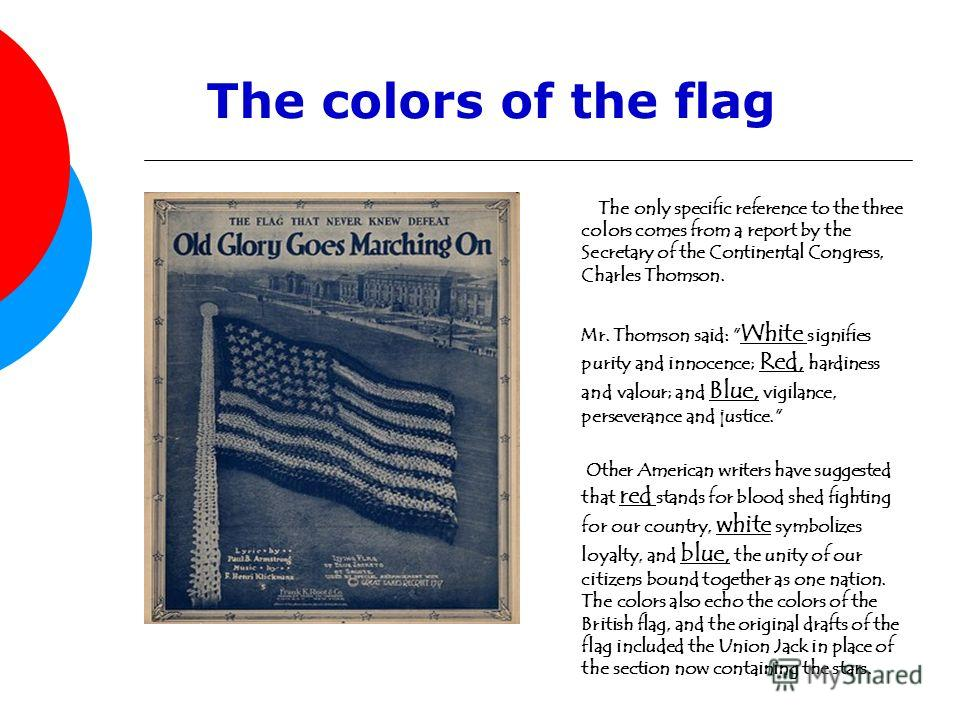The only specific reference to the three colors comes from a report by the Secretary of the Continental Congress, Charles Thomson. Mr. Thomson said: