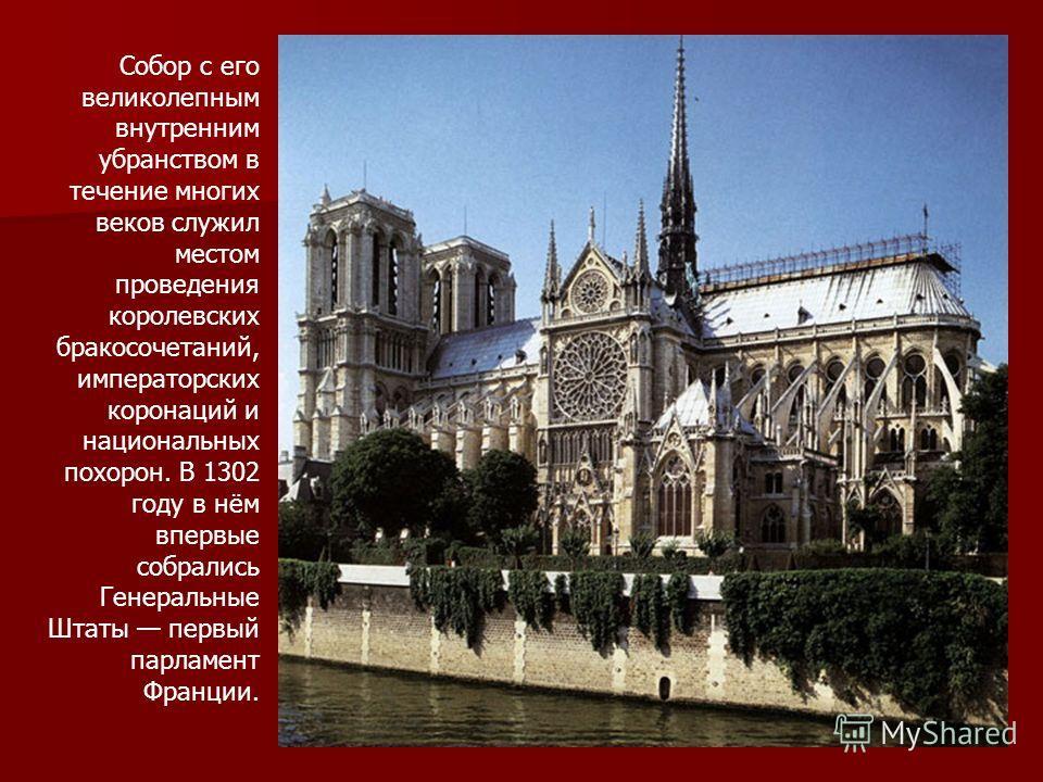 Собор с его великолепным внутренним убранством в течение многих веков служил местом проведения королевских бракосочетаний, императорских коронаций и национальных похорон. В 1302 году в нём впервые собрались Генеральные Штаты первый парламент Франции.