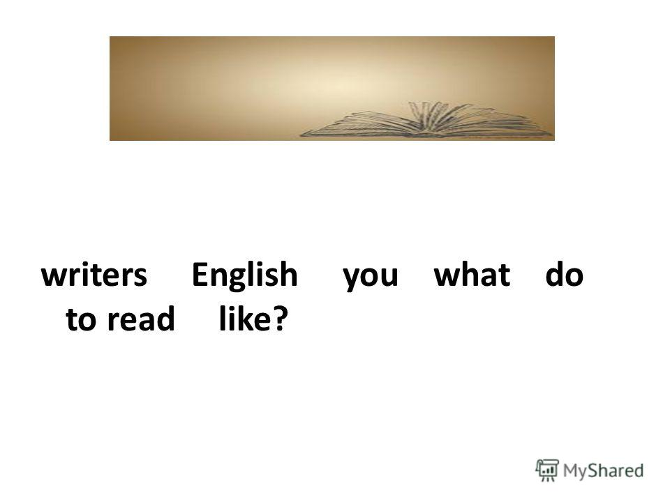 writers English you what do to read like?