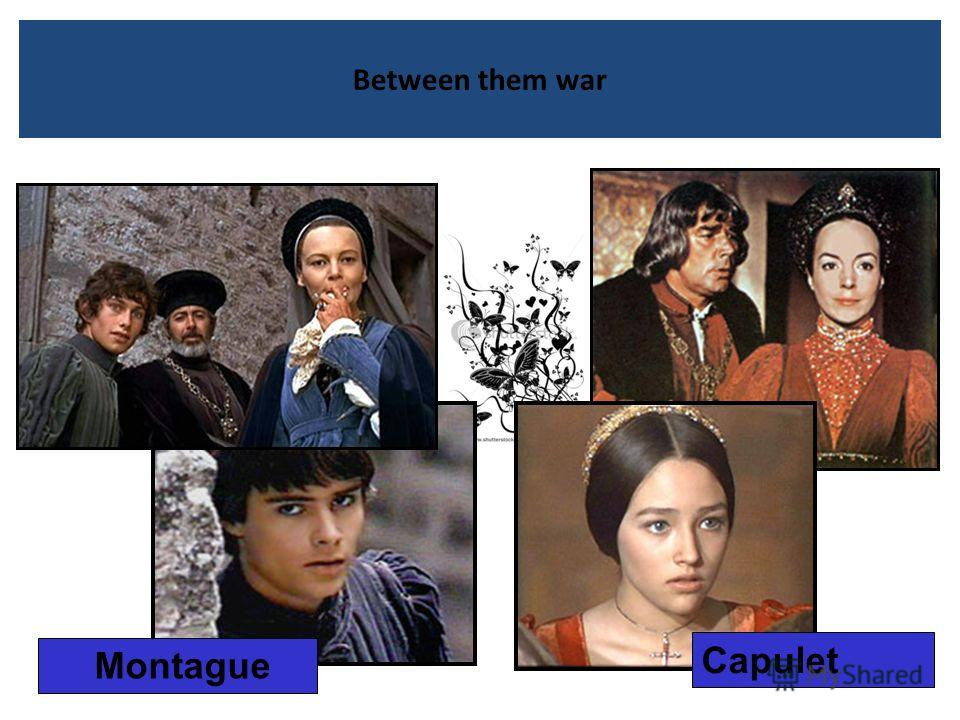 Between them war Montague Capulet