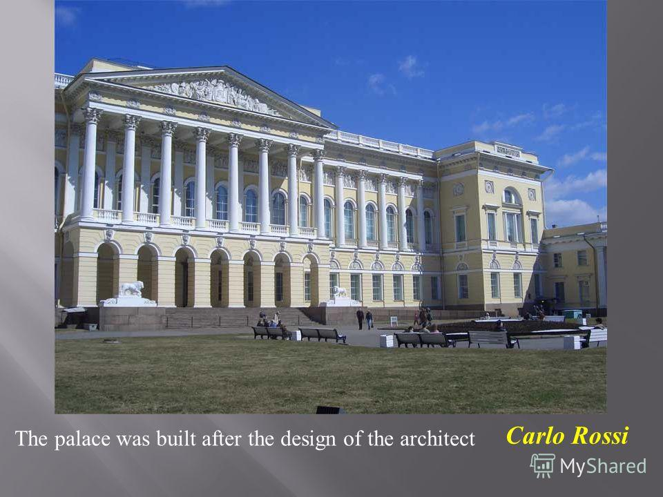 The palace was built after the design of the architect Carlo Rossi