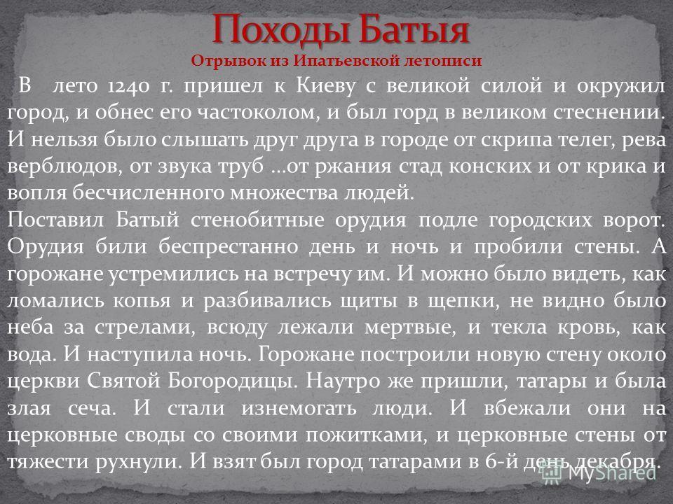 Отрывок из Ипатьевской летописи В лето 1240 г. пришел к Киеву с великой силой и окружил город, и обнес его частоколом, и был горд в великом стеснении. И нельзя было слышать друг друга в городе от скрипа телег, рева верблюдов, от звука труб …от ржания