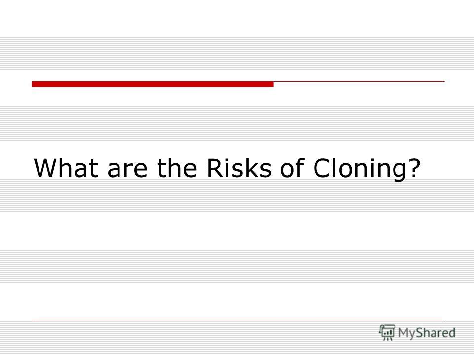 What are the Risks of Cloning?