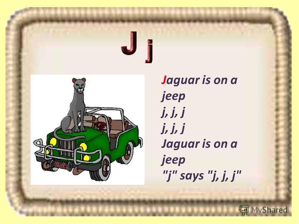 Jaguar is on a jeep j, j, j j, j, j Jaguar is on a jeep j says j, j, j
