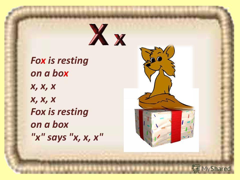 Fox is resting on a box x, x, x x, x, x Fox is resting on a box x says x, x, x