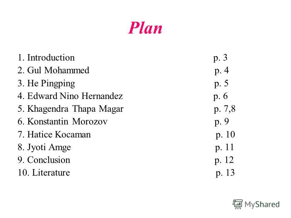 Plan 1. Introduction p. 3 2. Gul Mohammed p. 4 3. He Pingping p. 5 4. Edward Nino Hernandez p. 6 5. Khagendra Thapa Magar p. 7,8 6. Konstantin Morozov p. 9 7. Hatice Kocaman p. 10 8. Jyoti Amge p. 11 9. Conclusion p. 12 10. Literature p. 13