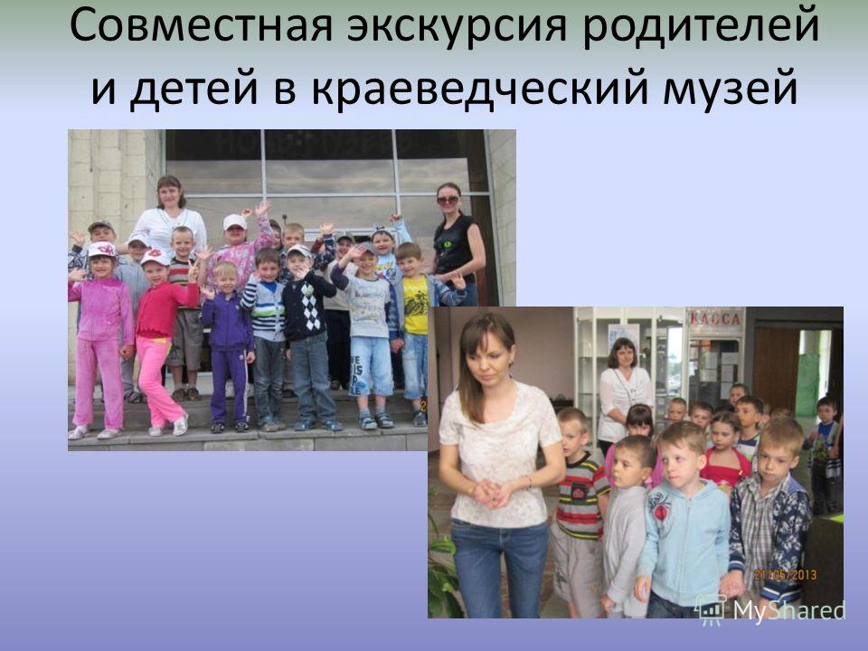 Совместная экскурсия родителей и детей в краеведческий музей