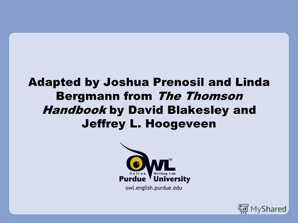 Adapted by Joshua Prenosil and Linda Bergmann from The Thomson Handbook by David Blakesley and Jeffrey L. Hoogeveen