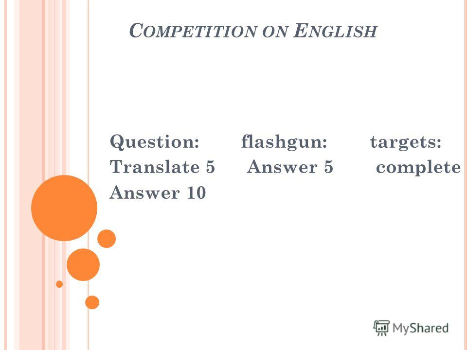 C OMPETITION ON E NGLISH Question: flashgun: targets: Translate 5 Answer 5 complete 80 Answer 10