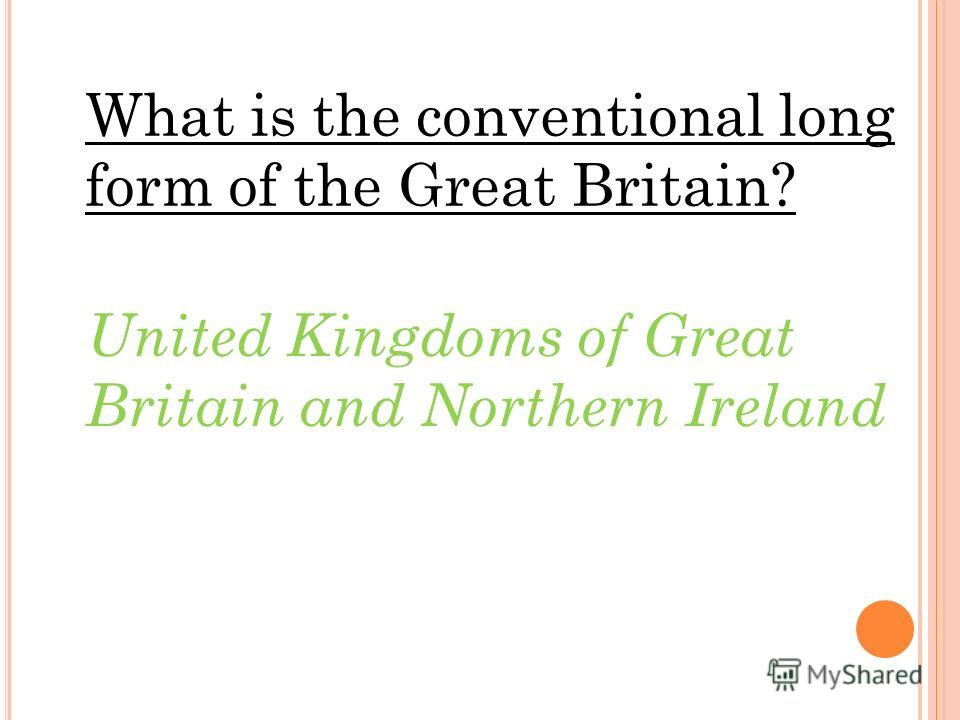 What is the conventional long form of the Great Britain? United Kingdoms of Great Britain and Northern Ireland