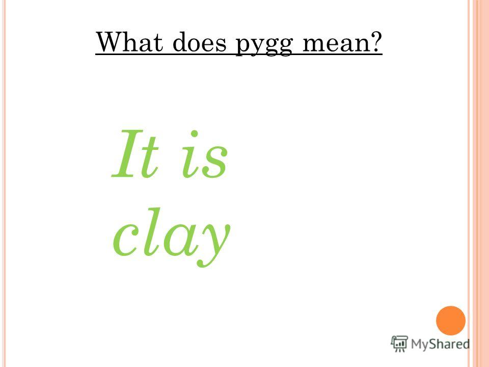 What does pygg mean? It is clay