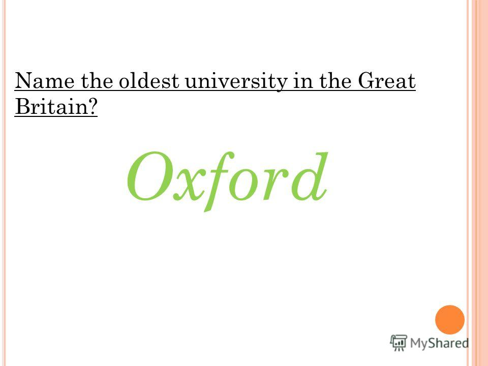 Name the oldest university in the Great Britain? Oxford