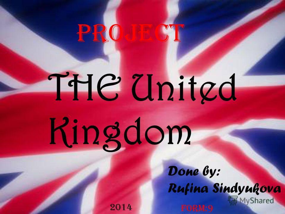 THE United Kingdom Done by: Rufina Sindyukova Project Form:9 2014