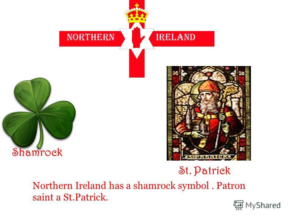 Northern Ireland Shamrock St. Patrick Northern Ireland has a shamrock symbol. Patron saint a St.Patrick.