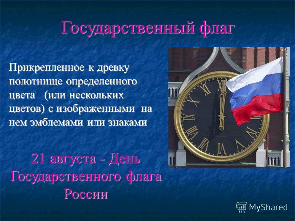 Прикрепленное к древку полотнище определенного цвета (или нескольких цветов) с изображенными на нем эмблемами или знаками 21 августа - День Государственного флага России
