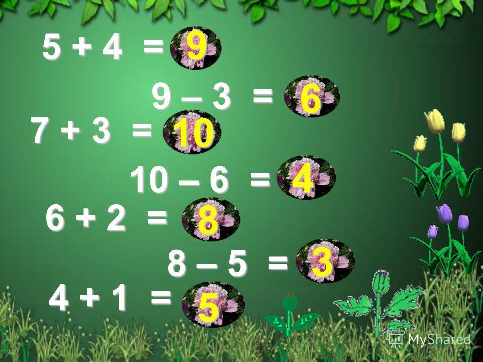 5 + 4 = 9 – 3 = 7 + 3 = 10 – 6 = 6 + 2 = 8 – 5 = 4 + 1 = 9 6 10 4 8 3 5