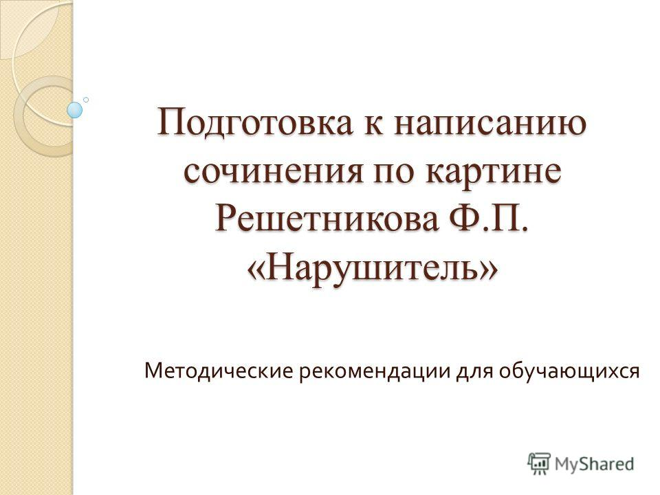 Подготовка к написанию сочинения по картине Решетникова Ф.П. «Нарушитель» Методические рекомендации для обучающихся