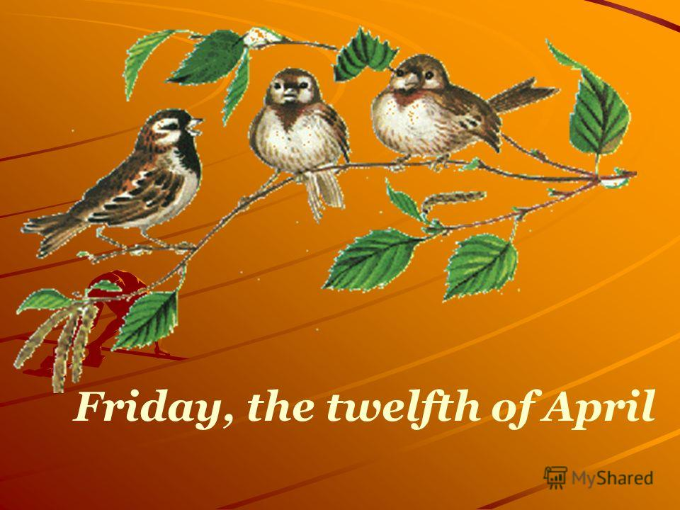 Friday, the twelfth of April