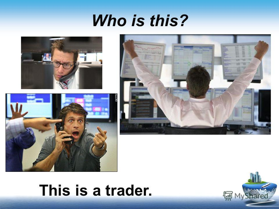 Who is this? This is a trader.