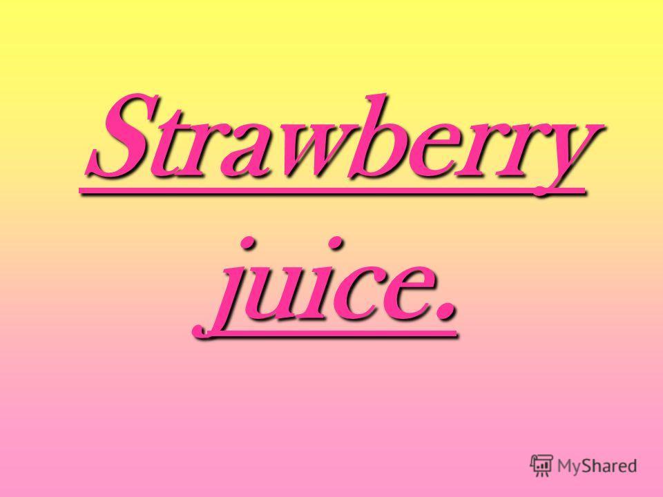 Strawberry juice.