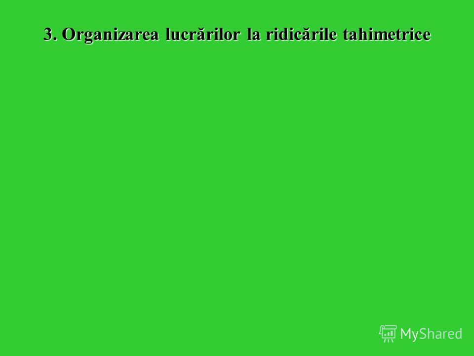 3. Organizarea lucrărilor la ridicările tahimetrice