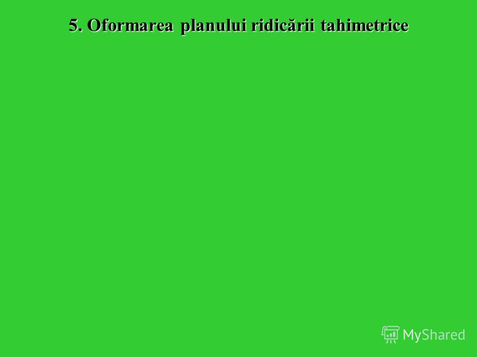 5. Oformarea planului ridicării tahimetrice