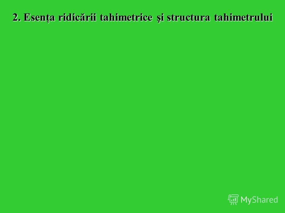 2. Esenţa ridicării tahimetrice şi structura tahimetrului