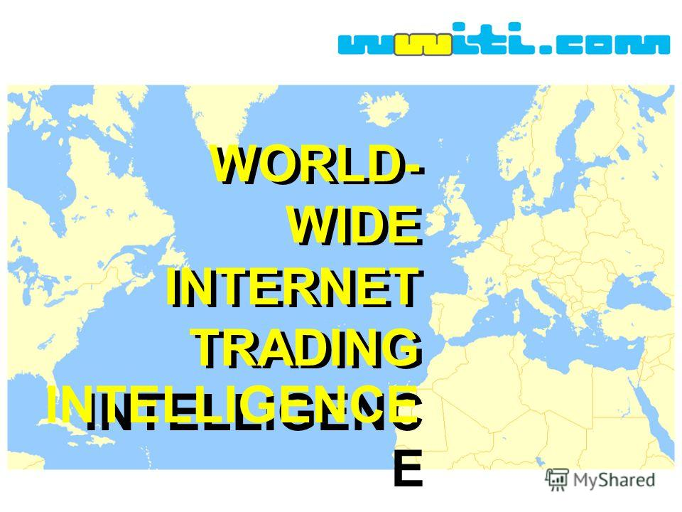 WORLD- WIDE INTERNET TRADING INTELLIGENC E WORLD- WIDE INTERNET TRADING INTELLIGENCE