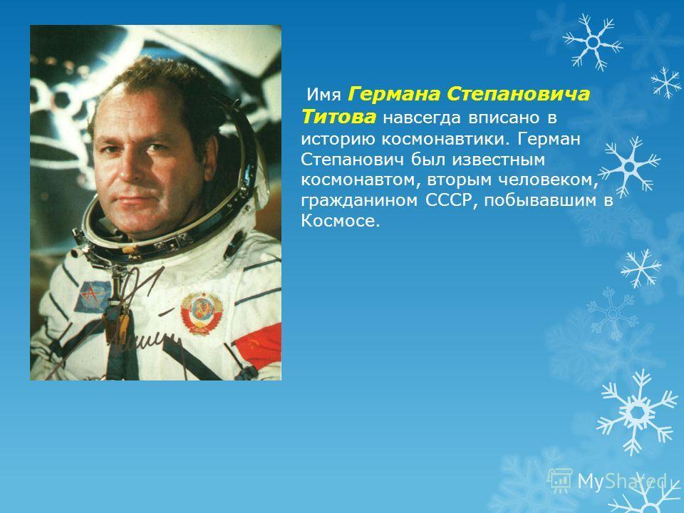 Имя Германа Степановича Титова навсегда вписано в историю космонавтики. Герман Степанович был известным космонавтом, вторым человеком, гражданином СССР, побывавшим в Космосе.
