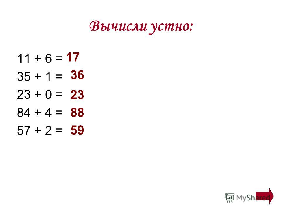 Вычисли устно: 11 + 6 = 35 + 1 = 23 + 0 = 84 + 4 = 57 + 2 = 17 36 23 88 59