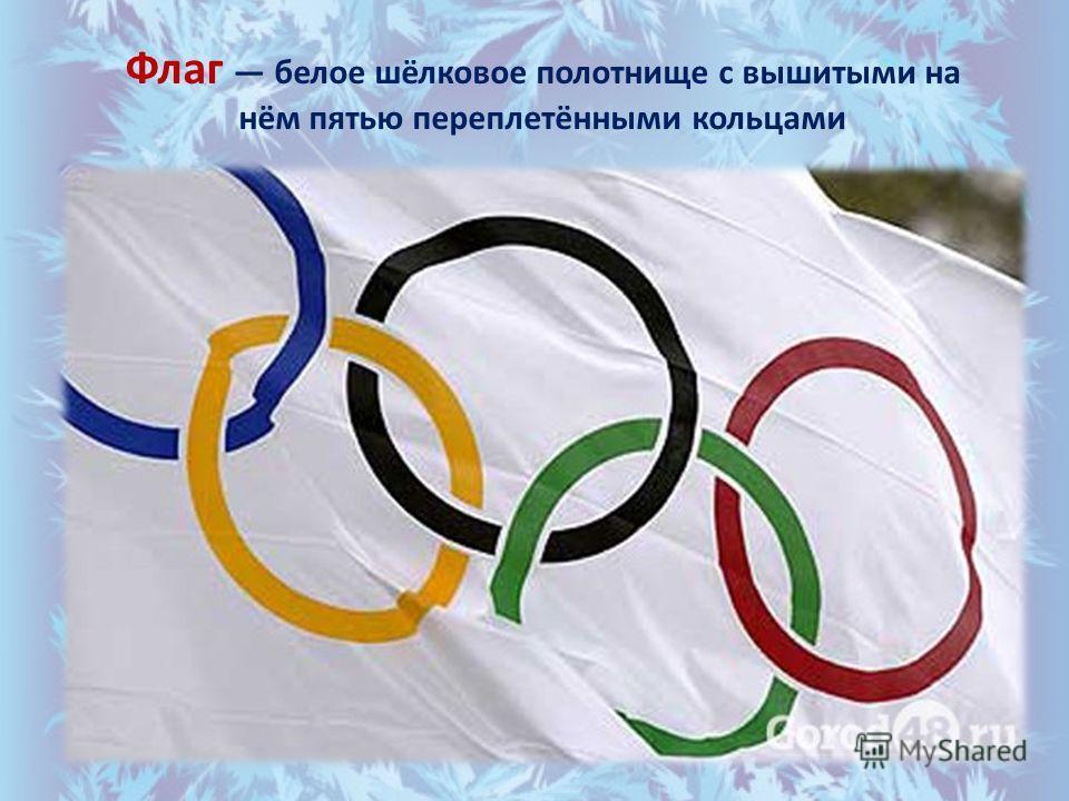 Флаг белое шёлковое полотнище с вышитыми на нём пятью переплетёнными кольцами