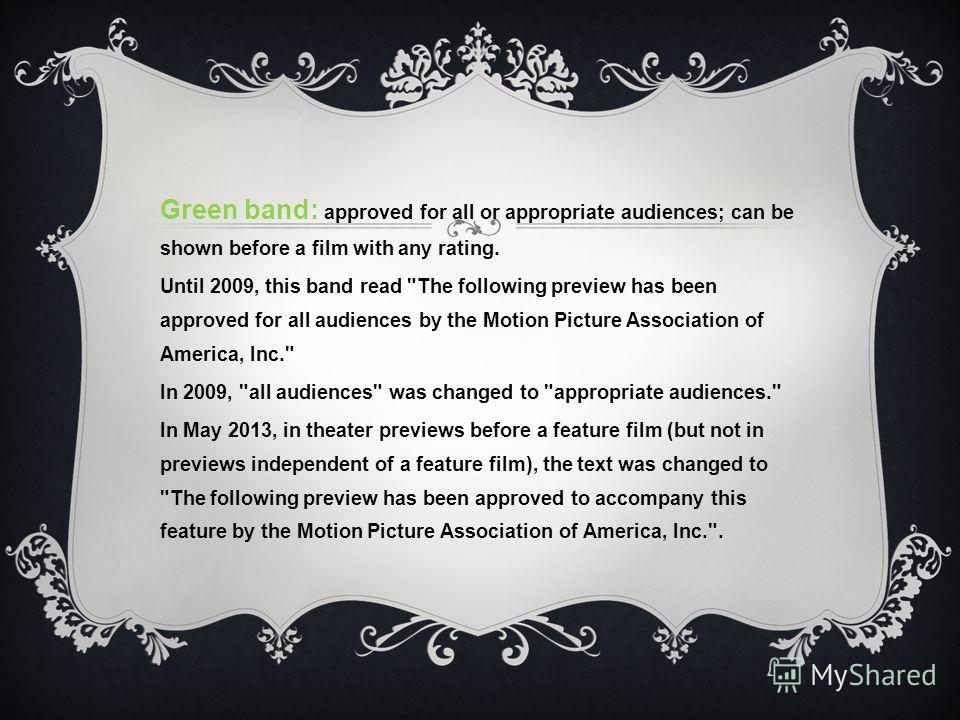 Green band: approved for all or appropriate audiences; can be shown before a film with any rating. Until 2009, this band read