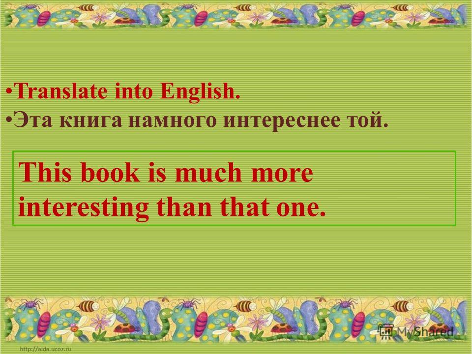 Translate into English. Эта самая лучшая книга года. This is the best book of the year.