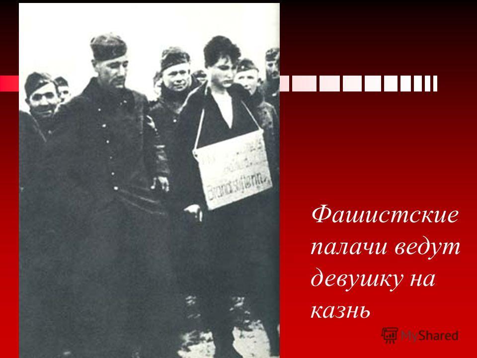 Фашистские палачи ведут девушку на казнь