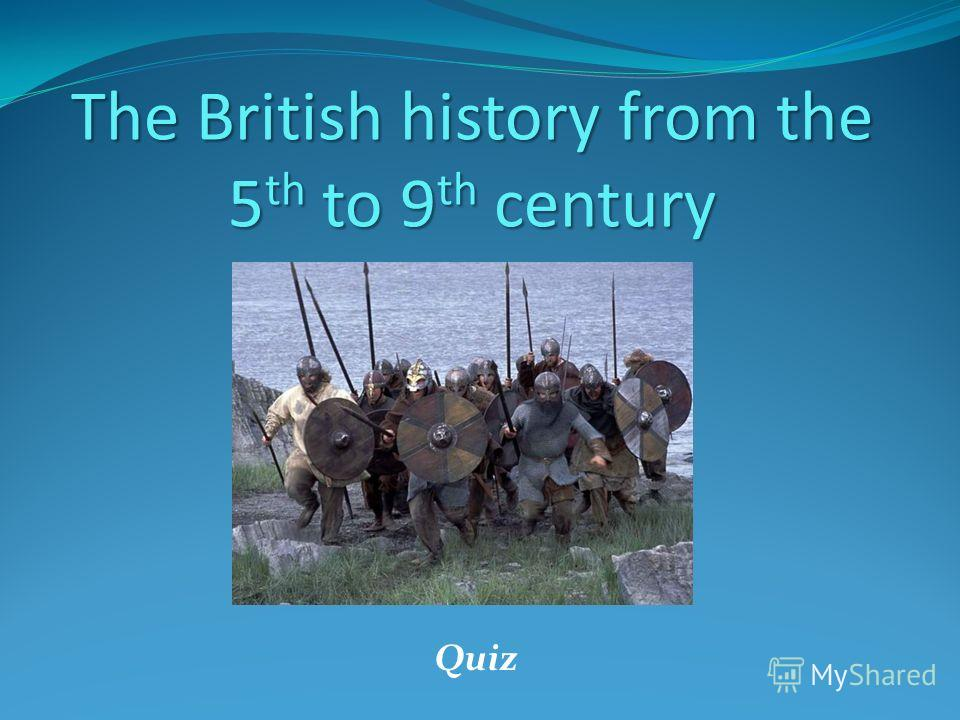 The British history from the 5 th to 9 th century Quiz