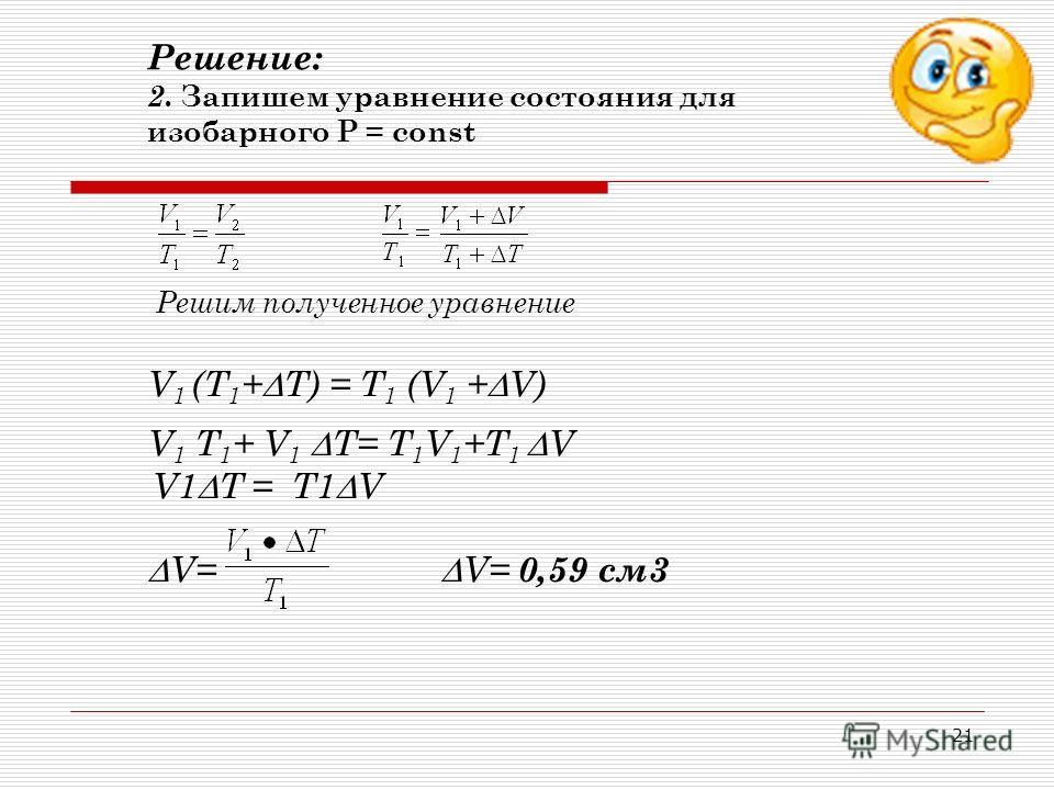20 Решение задачи Дано: Т 1 = 323 К V 1 = 190 см 3 М=120 кг S=50 см 2 Р 0 = 100 кПа T=100 К А. Р 1 - ? Б. V- ? В. А= ? А. Р 1 - ? Б. V- ? В. А= ? Решение: 1.А. Давление оказываемое на поршень равно сумме давлений атмосферного и давление самого поршня