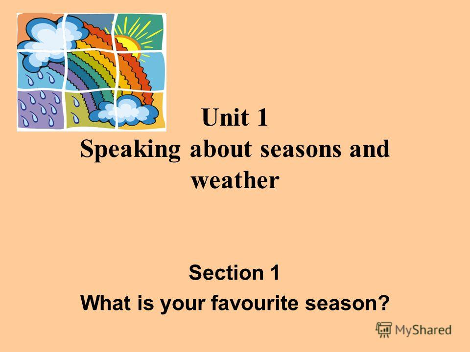 Unit 1 Speaking about seasons and weather Section 1 What is your favourite season?