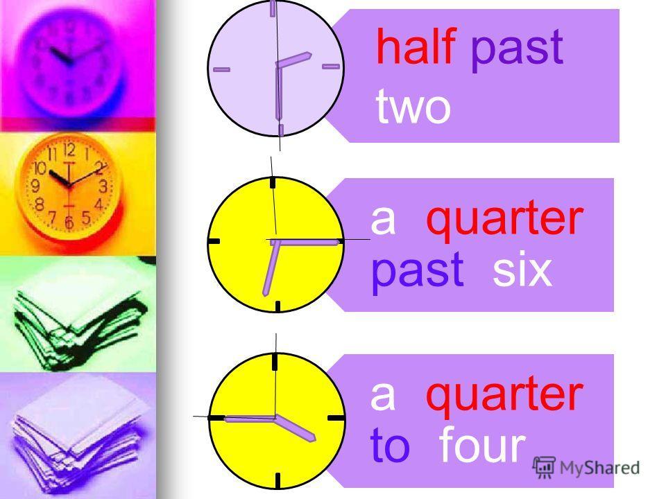 a quarter past six a quarter to four half past two
