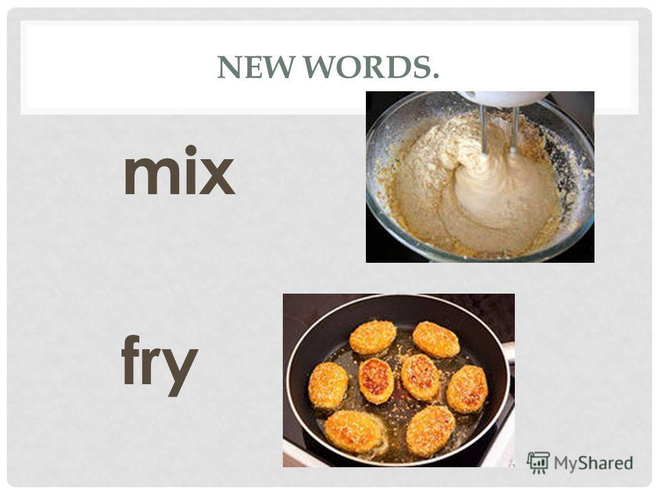 NEW WORDS. mix fry