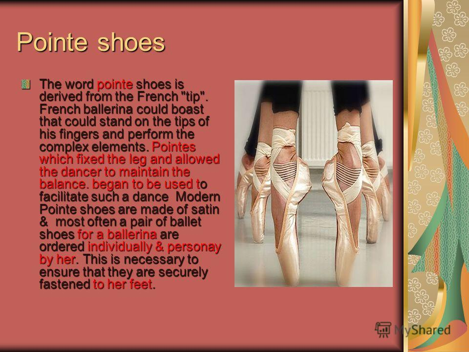 Pointe shoes The word pointe shoes is derived from the French