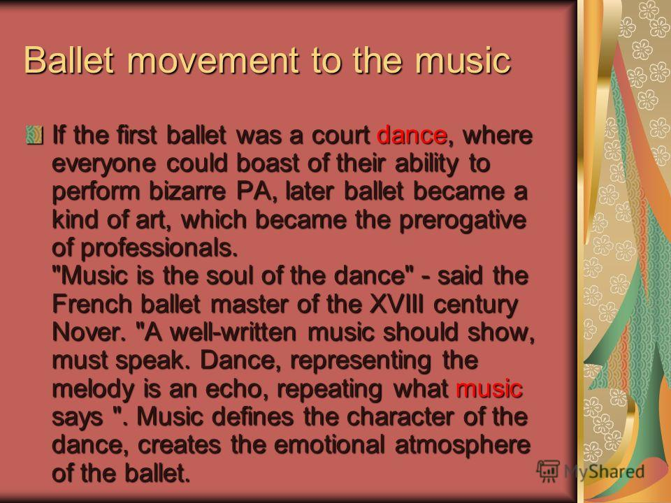 Ballet movement to the music If the first ballet was a court dance, where everyone could boast of their ability to perform bizarre PA, later ballet became a kind of art, which became the prerogative of professionals.