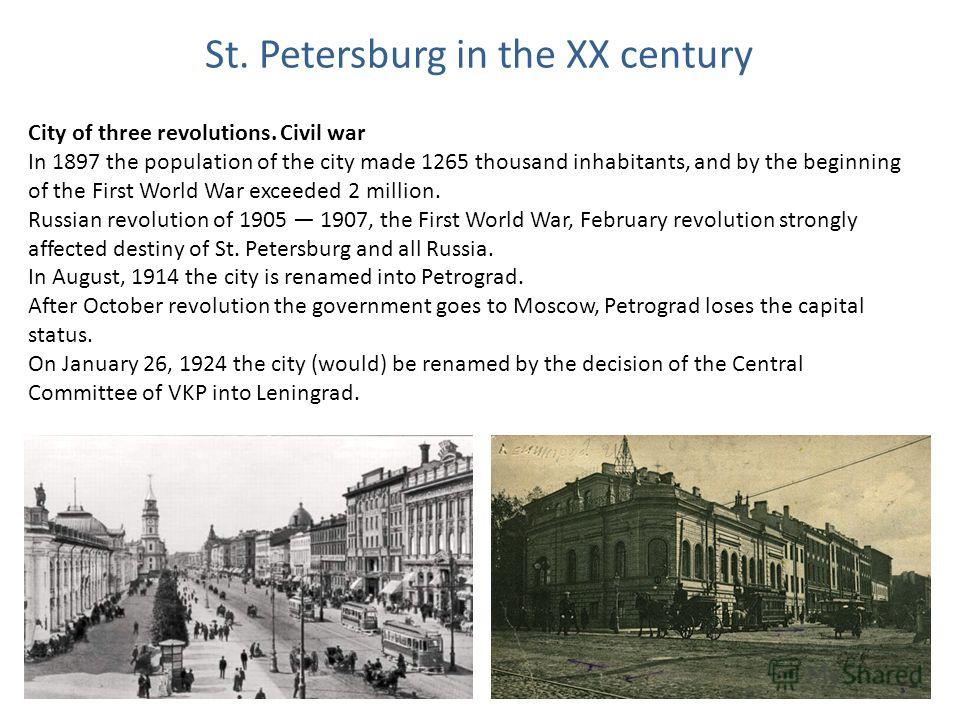 St. Petersburg in the XX century City of three revolutions. Civil war In 1897 the population of the city made 1265 thousand inhabitants, and by the beginning of the First World War exceeded 2 million. Russian revolution of 1905 1907, the First World