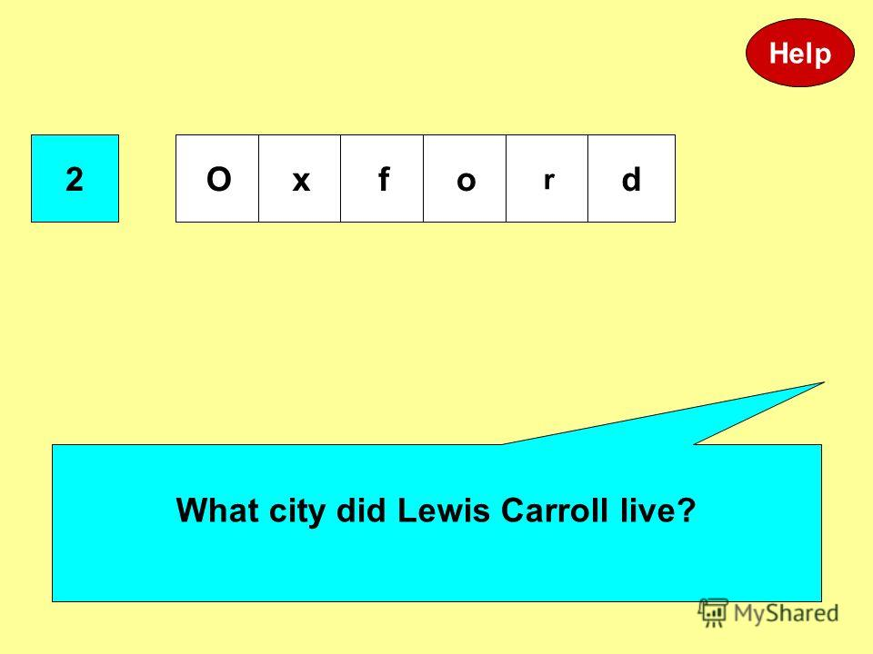 2 Oxfo r d What city did Lewis Carroll live? Help