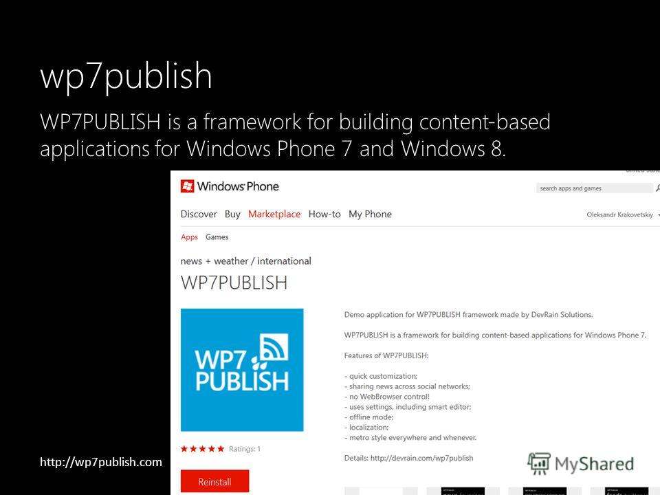 wp7publish http://wp7publish.com WP7PUBLISH is a framework for building content-based applications for Windows Phone 7 and Windows 8.