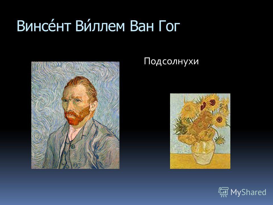 Винсе́нт Ви́ллем Ван Гог Подсолнухи