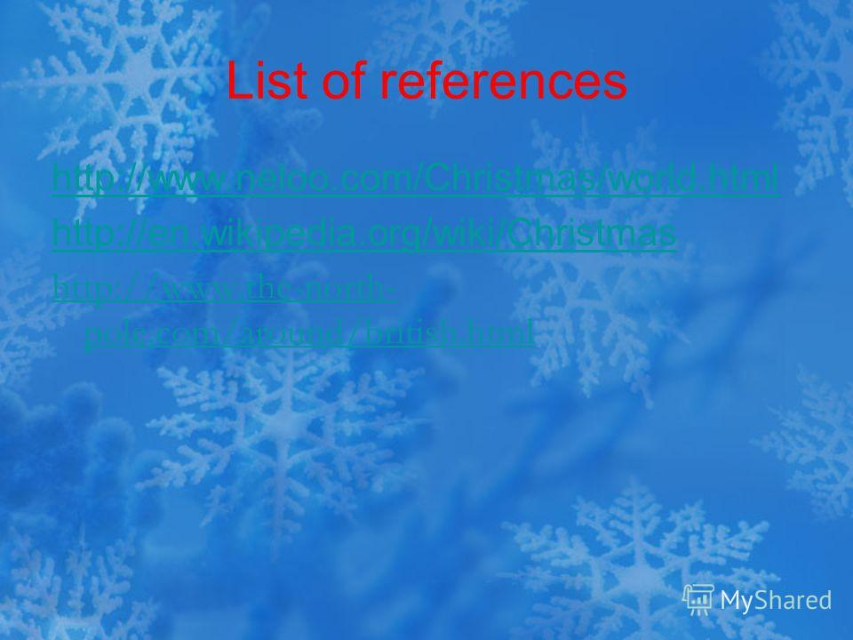 List of references http://www.neloo.com/Christmas/world.html http://en.wikipedia.org/wiki/Christmas http://www.the-north- pole.com/around/british.html