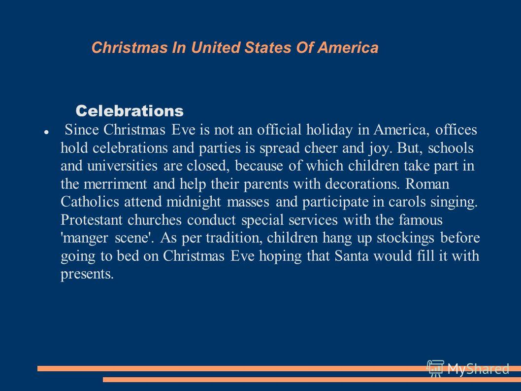 Christmas In United States Of America Celebrations Since Christmas Eve is not an official holiday in America, offices hold celebrations and parties is spread cheer and joy. But, schools and universities are closed, because of which children take part