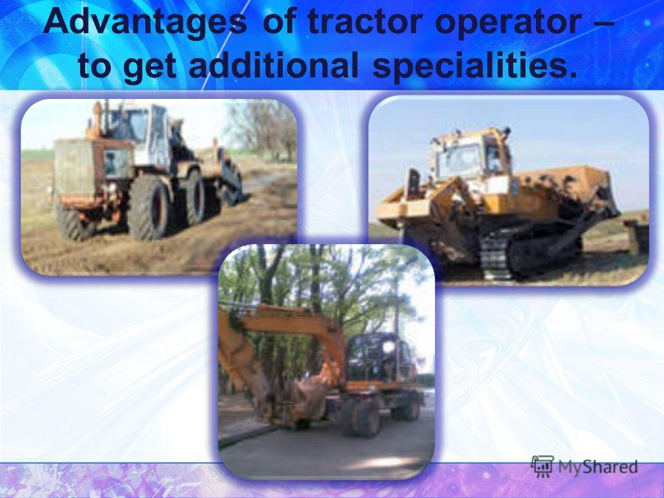 Advantages of tractor operator – to get additional specialities.