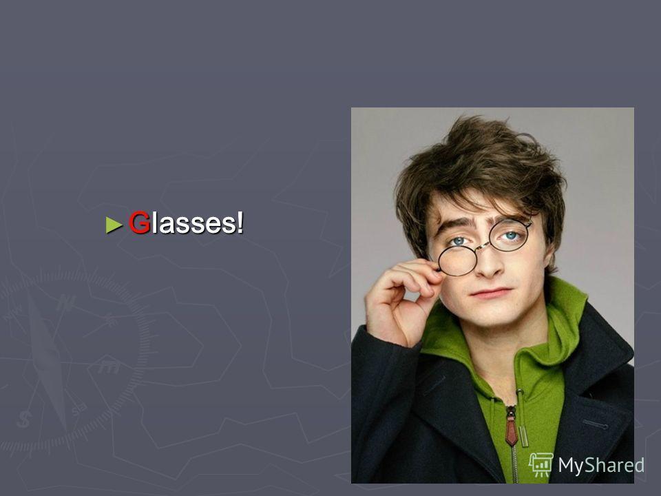 Glasses! Glasses!